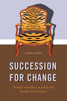 SUCCESSION FOR CHANGE: Strategic transitions in family and founder-led businesses (Hardback)