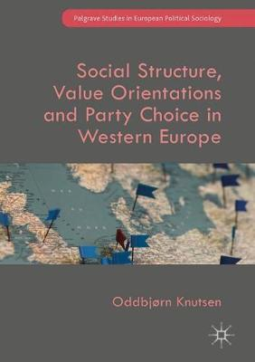 Social Structure, Value Orientations and Party Choice in Western Europe - Palgrave Studies in European Political Sociology (Hardback)