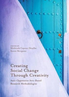Creating Social Change Through Creativity: Anti-Oppressive Arts-Based Research Methodologies (Hardback)