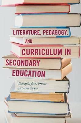 Literature, Pedagogy, and Curriculum in Secondary Education: Examples from France (Hardback)
