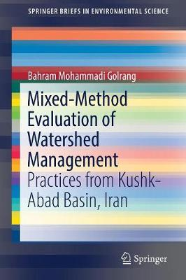 Mixed-Method Evaluation of Watershed Management: Practices from Kushk-Abad Basin, Iran - SpringerBriefs in Environmental Science (Paperback)