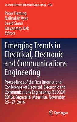 Emerging Trends in Electrical, Electronic and Communications Engineering: Proceedings of the First International Conference on Electrical, Electronic and Communications Engineering (ELECOM 2016), Bagatelle, Mauritius, November 25 -27, 2016 - Lecture Notes in Electrical Engineering 416 (Hardback)