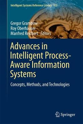 Advances in Intelligent Process-Aware Information Systems: Concepts, Methods, and Technologies - Intelligent Systems Reference Library 123 (Hardback)