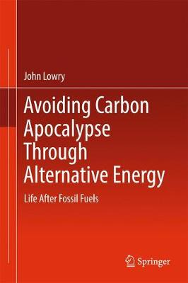 Avoiding Carbon Apocalypse Through Alternative Energy: Life After Fossil Fuels (Hardback)