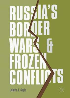 Russia's Border Wars and Frozen Conflicts (Hardback)