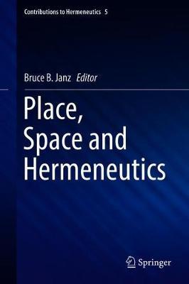 Place, Space and Hermeneutics - Contributions to Hermeneutics 5 (Hardback)