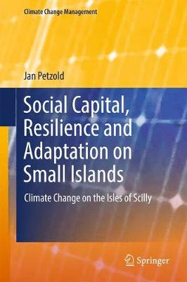 Social Capital, Resilience and Adaptation on Small Islands: Climate Change on the Isles of Scilly - Climate Change Management (Hardback)