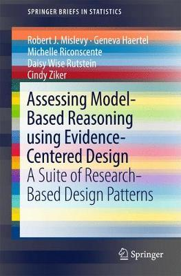 Assessing Model-Based Reasoning using Evidence- Centered Design: A Suite of Research-Based Design Patterns - SpringerBriefs in Statistics (Paperback)