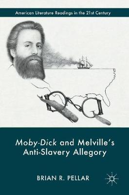 Moby-Dick and Melville's Anti-Slavery Allegory - American Literature Readings in the 21st Century (Hardback)
