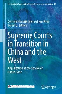 Supreme Courts in Transition in China and the West: Adjudication at the Service of Public Goals - Ius Gentium: Comparative Perspectives on Law and Justice 59 (Hardback)
