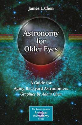 Astronomy for Older Eyes: A Guide for Aging Backyard Astronomers - The Patrick Moore Practical Astronomy Series (Paperback)