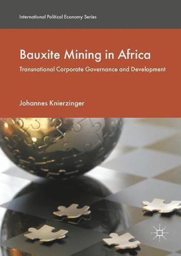 Bauxite Mining in Africa: Transnational Corporate Governance and Development - International Political Economy Series (Hardback)