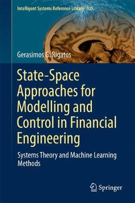State-Space Approaches for Modelling and Control in Financial Engineering: Systems theory and machine learning methods - Intelligent Systems Reference Library 125 (Hardback)