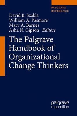 The Palgrave Handbook of Organizational Change Thinkers - The Palgrave Handbook of Organizational Change Thinkers