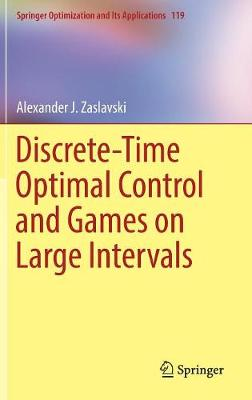 Discrete-Time Optimal Control and Games on Large Intervals - Springer Optimization and Its Applications 119 (Hardback)