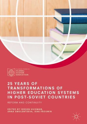 25 Years of Transformations of Higher Education Systems in Post-Soviet Countries: Reform and Continuity - Palgrave Studies in Global Higher Education (Hardback)