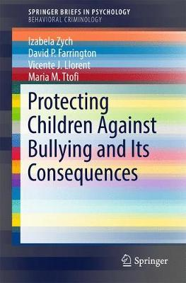 Protecting Children Against Bullying and Its Consequences - SpringerBriefs in Psychology (Paperback)