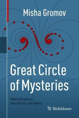 Great Circle of Mysteries: Mathematics, the World, the Mind (Hardback)