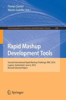Rapid Mashup Development Tools: Second International Rapid Mashup Challenge, RMC 2016, Lugano, Switzerland, June 6, 2016, Revised Selected Papers - Communications in Computer and Information Science 696 (Paperback)