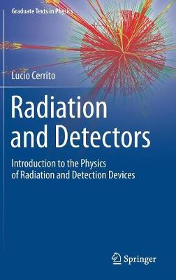 Radiation and Detectors: Introduction to the Physics of Radiation and Detection Devices - Graduate Texts in Physics (Hardback)