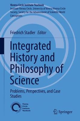 Integrated History and Philosophy of Science: Problems, Perspectives, and Case Studies - Vienna Circle Institute Yearbook 20 (Hardback)