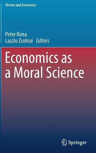 Economics as a Moral Science - Virtues and Economics 1 (Hardback)