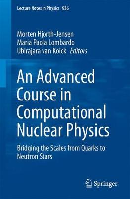 An Advanced Course in Computational Nuclear Physics: Bridging the Scales from Quarks to Neutron Stars - Lecture Notes in Physics 936 (Paperback)