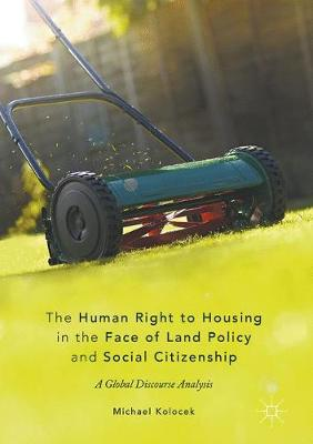 The Human Right to Housing in the Face of Land Policy and Social Citizenship: A Global Discourse Analysis (Hardback)