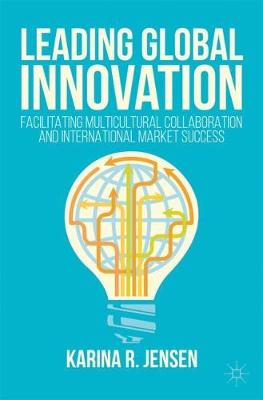 Leading Global Innovation: Facilitating Multicultural Collaboration and International Market Success (Paperback)