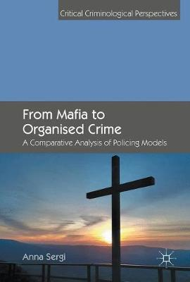 From Mafia to Organised Crime: A Comparative Analysis of Policing Models - Critical Criminological Perspectives (Hardback)