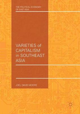 Varieties of Capitalism in Southeast Asia - The Political Economy of East Asia (Hardback)