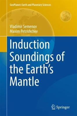 Induction Soundings of the Earth's Mantle - GeoPlanet: Earth and Planetary Sciences (Hardback)
