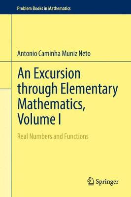 An Excursion through Elementary Mathematics, Volume I: Real Numbers and Functions - Problem Books in Mathematics (Hardback)