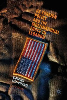 US Foreign Policy and the Multinational Force in Lebanon: Vigorous Self-Defense (Hardback)