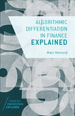 Algorithmic Differentiation in Finance Explained - Financial Engineering Explained (Paperback)