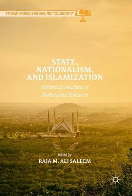 State, Nationalism, and Islamization: Historical Analysis of Turkey and Pakistan - Palgrave Studies in Religion, Politics, and Policy (Hardback)