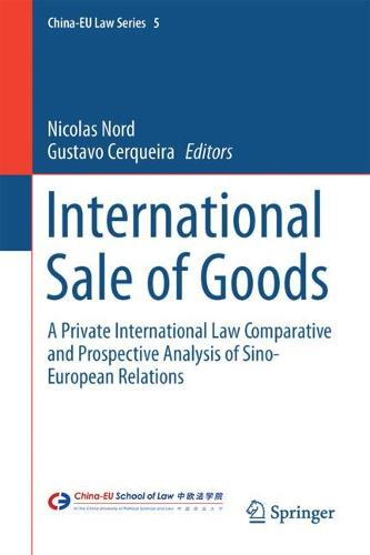 International Sale of Goods: A Private International Law Comparative and Prospective Analysis of Sino-European Relations - China-EU Law Series 5 (Hardback)