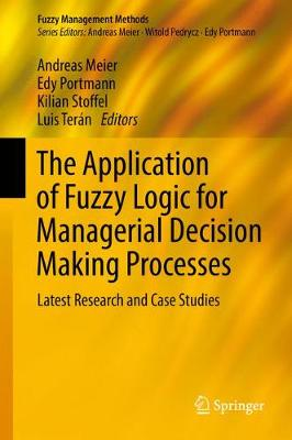 The Application of Fuzzy Logic for Managerial Decision Making Processes: Latest Research and Case Studies - Fuzzy Management Methods (Hardback)