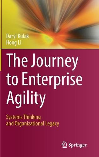 The Journey to Enterprise Agility: Systems Thinking and Organizational Legacy (Hardback)