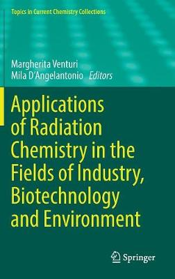 Applications of Radiation Chemistry in the Fields of Industry, Biotechnology and Environment - Topics in Current Chemistry Collections (Hardback)