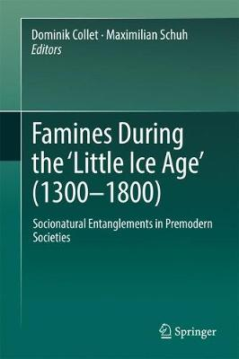 Famines During the 'Little Ice Age' (1300-1800): Socionatural Entanglements in Premodern Societies (Hardback)
