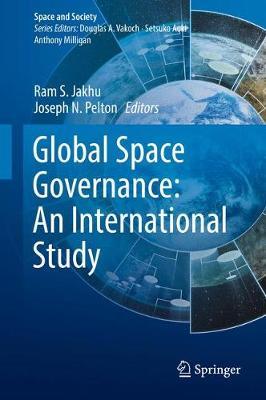Global Space Governance: An International Study - Space and Society (Hardback)