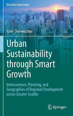 Urban Sustainability through Smart Growth: Intercurrence, Planning, and Geographies of Regional Development across Greater Seattle - The Urban Book Series (Hardback)