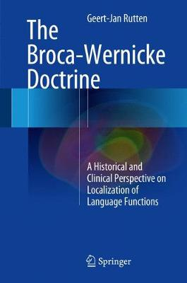 The Broca-Wernicke Doctrine: A Historical and Clinical Perspective on Localization of Language Functions (Hardback)