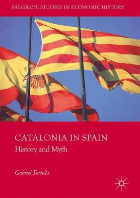 Catalonia in Spain: History and Myth - Palgrave Studies in Economic History (Hardback)