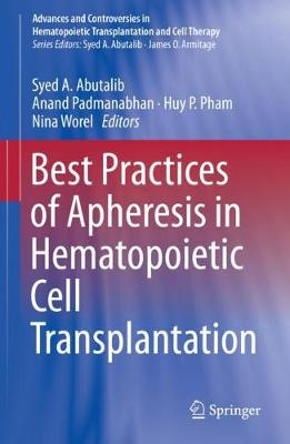 Best Practices of Apheresis in Hematopoietic Cell Transplantation - Advances and Controversies in Hematopoietic Transplantation and Cell Therapy (Hardback)