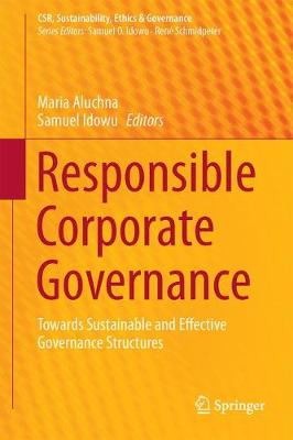 Responsible Corporate Governance: Towards Sustainable and Effective Governance Structures - CSR, Sustainability, Ethics & Governance (Hardback)