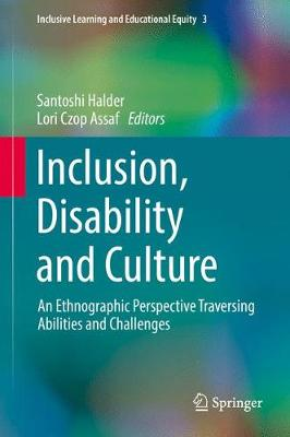 Inclusion, Disability and Culture: An Ethnographic Perspective Traversing Abilities and Challenges - Inclusive Learning and Educational Equity 3 (Hardback)