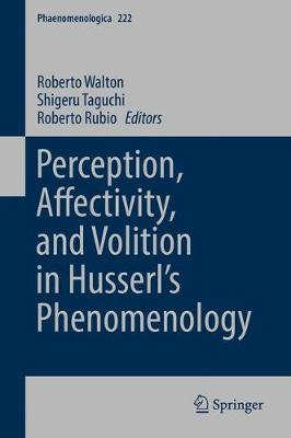 Perception, Affectivity, and Volition in Husserl's Phenomenology - Phaenomenologica 222 (Hardback)