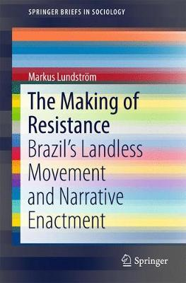 The Making of Resistance: Brazil's Landless Movement and Narrative Enactment - SpringerBriefs in Sociology (Paperback)